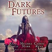 Dark Futures | [Kami Garcia, Melissa Marr, Carrie Ryan]