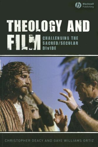 Theology and Film: Challenging the Sacred/Secular Divide, CHRISTOPHER DEACY, GAYE WILLIAMS ORTIZ