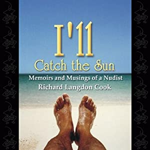 I'll Catch the Sun: Memoirs and Musings of a Nudist | [Richard Langdon Cook]