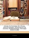 echange, troc Jules Jamin - Cours de Physique de L' Cole Polytechnique: Instruments de Mesure. Hydrostatique. Physique Mol Culaire