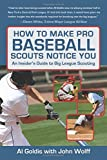 img - for How to Make Pro Baseball Scouts Notice You: An Insider's Guide to Big League Scouting book / textbook / text book