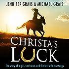 Christa's Luck: The Story of a Girl, Her Horse, and the Last Wild Mustangs Hörbuch von Jennifer Grais, Michael Grais Gesprochen von: Becky Parker