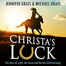 Christa's Luck: The Story of a Girl, Her Horse, and the Last Wild Mustangs Audiobook by Jennifer Grais, Michael Grais Narrated by Becky Parker