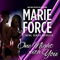 One Night With You: A Fatal Series Prequel Novella (       UNABRIDGED) by Marie Force Narrated by Felicity Munroe