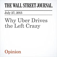 Why Uber Drives the Left Crazy (       UNABRIDGED) by L. Gordon Crovitz Narrated by Ken Borgers
