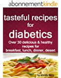 tasteful recipes for diabetics: over 30 healthy and delicious recipes for breakfast, lunch, dinner, desert.... (English Edition)