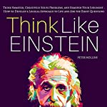 Think Like Einstein: Think Smarter, Creatively Solve Problems, and Sharpen Your Judgment | Peter Hollins