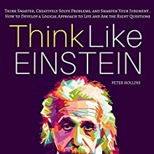 Think Like Einstein: Think Smarter, Creatively Solve Problems, and Sharpen Your Judgment Audiobook by Peter Hollins Narrated by Gregory Sutton