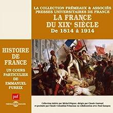 La France du XIXe siècle : De 1814 à 1914 (Histoire de France 6) Discours Auteur(s) : Emmanuel Fureix Narrateur(s) : Emmanuel Fureix