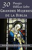 30 Pasajes Bíblicos Sobre Grandes Mujeres de la Biblia (Serie de Lecturas Bíblicas para todo el Año) (Spanish Edition)