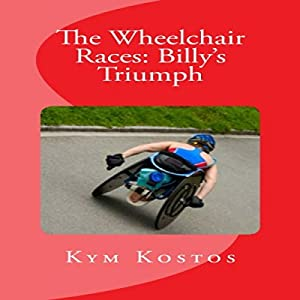 The Wheelchair Races: Billy's Triumph | [Kym Kostos]