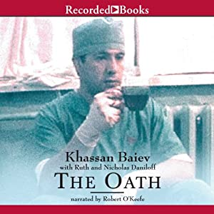 The Oath: The Remarkable Story of a Surgeon's Life Under Fire in Chechnya | [Khassan Baiev]