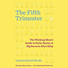 The Fifth Trimester: The Working Mom's Guide to Style, Sanity, and Big Success After Baby | Livre audio Auteur(s) : Lauren Smith Brody Narrateur(s) : Allyson Ryan