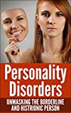 Personality Disorders: Histronic and Borderline Personality Disorders Unmasked (Psychopaths, Sociopaths, Narcissist)