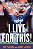 img - for I Live for This!: Baseball's Last True Believer book / textbook / text book