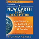 A New Earth, An Old Deception: Awakening to the Dangers of Eckhart Tolle's #1 Best Seller (       UNABRIDGED) by Richard Abanes Narrated by Rich Reneau