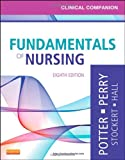 img - for Clinical Companion for Fundamentals of Nursing: Just the Facts, 8e (Clinical Companion (Elsevier)) book / textbook / text book