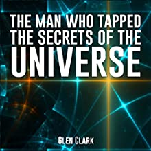 The Man Who Tapped the Secrets of the Universe (       UNABRIDGED) by Glen Clark Narrated by Rich McVicar