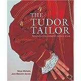 The Tudor Tailor: Reconstructing Sixteenth-Century Dress ~ Ninya Mikhaila