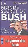 Le monde secret de Bush : La religion, les affaires, les réseaux occultes par Laurent