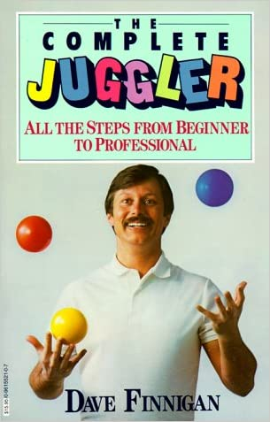 The Complete Juggler: All the Steps from Beginner to Professional