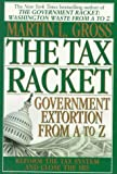 The Tax Racket: Government Extortion From A to Z (0345387783) by Martin L. Gross