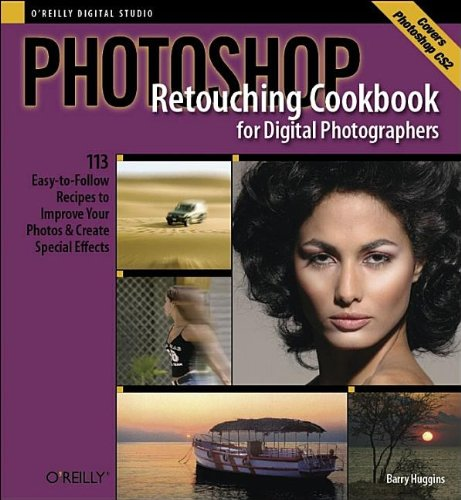Photoshop Retouching Cookbook for Digital Photographers: 113 Easy-to-Follow Recipes to Improve Your Photos and Create Special Effects