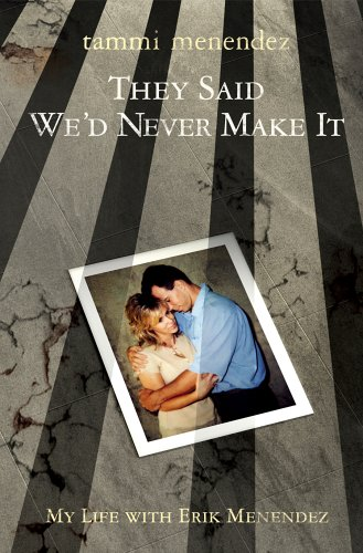 They Said We'd Never Make It: My Life With Erik Menendez, by Tammi Menendez