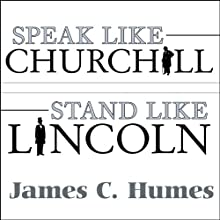 Speak Like Churchill, Stand Like Lincoln: 21 Powerful Secrets of History's Greatest Speakers Audiobook by James C. Humes Narrated by Norman Dietz