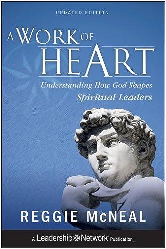 A Work of Heart: Understanding How God Shapes Spiritual Leaders (Jossey-Bass Leadership Network Series)