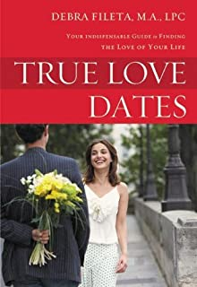 Book Cover: True Love Dates: Your Indispensable Guide to Finding the Love of your Life