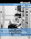 img - for Microsoft Official Course Lab Manual Window Server 2008 Active Directory Configuration Exam 70-640 book / textbook / text book