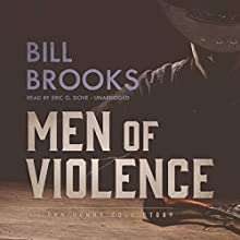 Men of Violence: A John Henry Cole Story Audiobook by Bill Brooks Narrated by Eric G. Dove