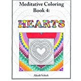 Hearts: Meditative Coloring Book 4: Adult Coloring for relaxation, stress reduction, meditation, spiritual connection, prayer, centering, healing, and coming into your deep true self; for ages 9-109. ~ Aliyah Schick
