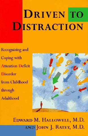 DRIVEN TO DISTRACTION: Recognizing and Coping with Attention Deficit Disorder from, EDWARD M. HALLOWELL, JOHN J. RATEY