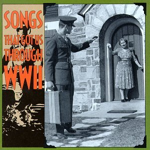 Songs That Got Us Through WWII by Various Artists