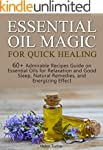 Essential Oil Magic For Quick Healing...