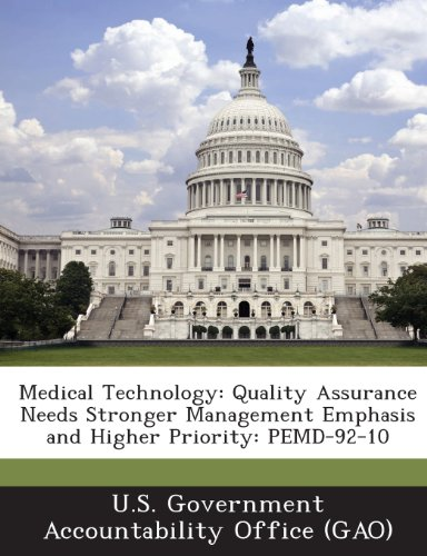 Medical Technology: Quality Assurance Needs Stronger Management Emphasis and Higher Priority: Pemd-92-10