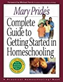 Mary Pride's Complete Guide to Getting Started in Homeschooling (0736909184) by Pride, Mary
