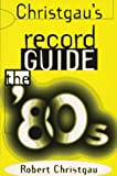 Christgau's Record Guide: The '80s (0306805820) by Robert Christgau