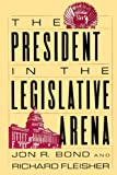 img - for The President in the Legislative Arena (American Politics and Political Economy Series) book / textbook / text book