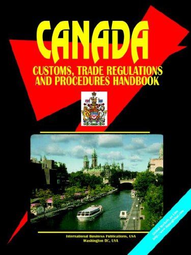 Canada Customs, Trade Regulations And Procedures Handbook (World Business, Investment and Government Library)