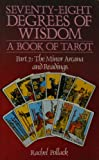 78 Degrees Of Wisdom: Part 2: The Minor Arcana and Readings (Seventy-Eight Degrees of Wisdom): A Book of Tarot (Volume 2) (0850303397) by Rachel Pollack