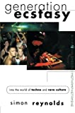 Generation Ecstasy: Into the World of Techno and Rave Culture (0415923735) by Reynolds, Simon