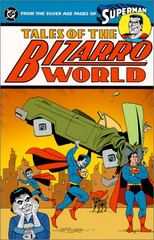 Tales of Bizarro World - From the Silver Age Pages of Superman (Superman (DC Comics)) PDF
