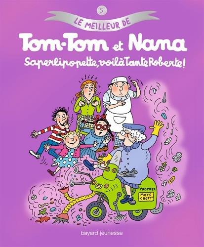 Le Meilleur de Tom-Tom et Nana n° 5 Saperlipopette, voilà tante Roberte !