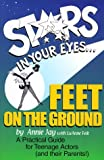 Stars In Your Eyes...Feet on the Ground: A Practical Guide for Teenage Actors (and their Parents!)