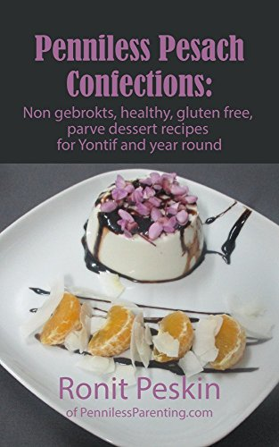 Penniless Pesach Confections: Non gebrokts, healthy, gluten free, parve dessert recipes for Yontif and year round (Ronit Peskins Kosher Cookbooks Book 2) by Ronit Peskin
