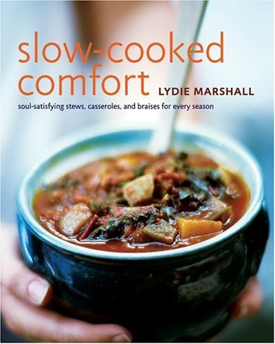 Slow-Cooked Comfort: Soul-Satisfying Stews, Casseroles, and Braises for Every Season by Lydie Marshall