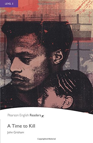 Penguin Readers Level 5. A Time to Kill (Penguin Readers (Graded Readers))